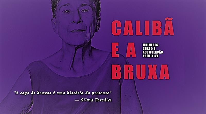 """""""Calibã e a Bruxa"""" e uma ótica marxista e interseccional do feminismo"""