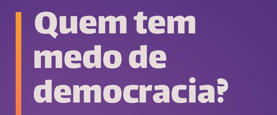 Quem tem medo de democracia?