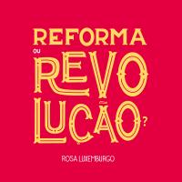 """Nova edição de """"Reforma ou Revolução?"""", de Rosa Luxemburgo"""