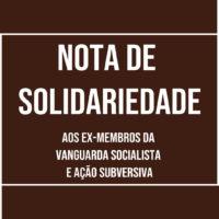 Nota de solidariedade aos ex-membros da Vanguarda Socialista – Ação Subversiva